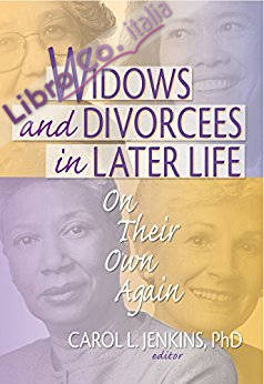 Widows and Divorcees in Later Life: On Their Own Again