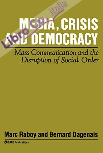 Media, Crisis and Democracy: Mass Communication and the Disruption of Social Order