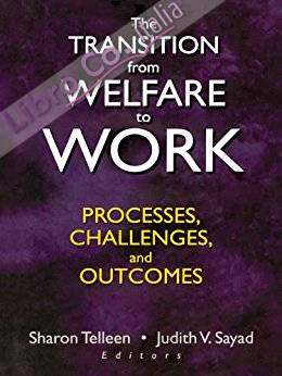 The Transition from Welfare to Work: Processes, Challenges, and Outcomes