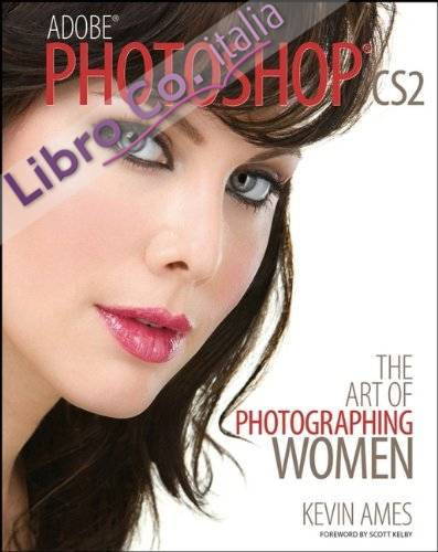 Adobe Photoshop Cs2: The Art of Photographing Women