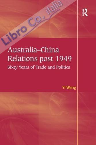 Australia-China Relations post 1949: Sixty Years of Trade and Politics