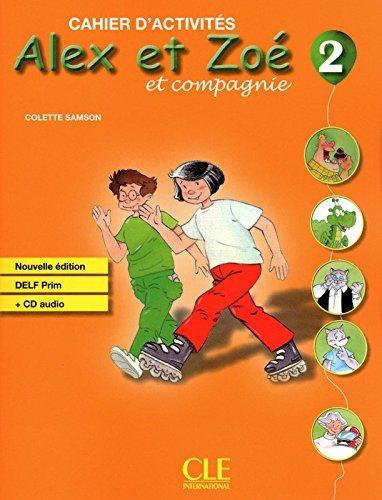 Alex e Zoé et compagnie. Niveau 2. Cahier d'activités. Per la Scuola elementare. Con CD Audio