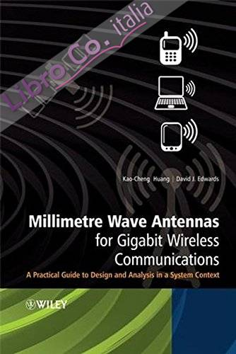 Millimetre Wave Antennas for Gigabit Wireless Communications: A Practical Guide to Design and Analysis in a System Context