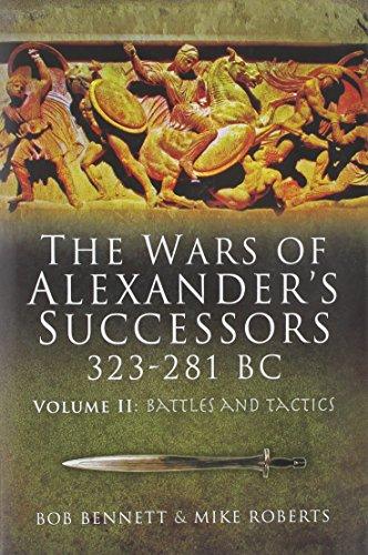 The Wars of Alexander's Successors 323-281 Bc: Armies, Tactics and Battles