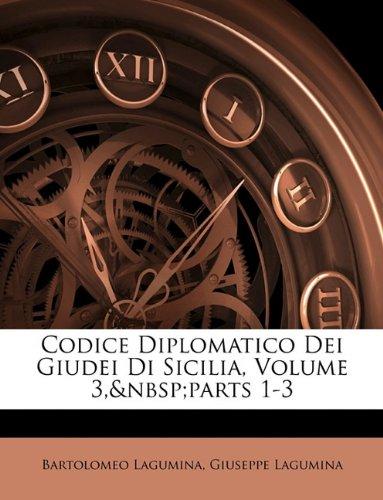 Codice Diplomatico Dei Giudei Di Sicilia, Volume 3, Parts 1-3