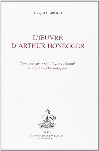 L'Oeuvre d'Arthur Honegger: Chronologie, catalogue raisonné, analyses, discographie