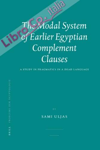 The Modal System of Earlier Egyptian Complement Clauses: A Study in Pragmatics in a Dead Language