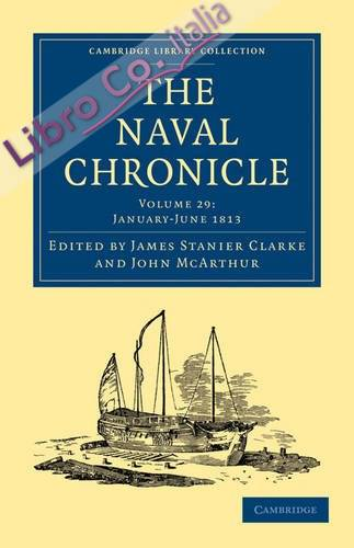 The Naval Chronicle: Volume 29, January-July 1813: Containing a General and Biographical History of the Royal Navy of the United Kingdom with a Variety of Original Papers on Nautical Subjects