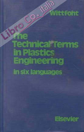 The Technical Terms in Plastics Engineering: Machinery, Processing, Special Fields in Six Languages : English, German, French, Spanish, Italian, Dutch