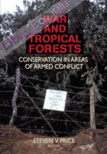 War and Tropical Forests: Conservation in Areas of Armed Conflict