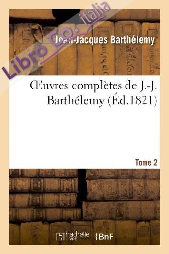 Oeuvres Completes de J.-J. Barthelemy,Tome 2
