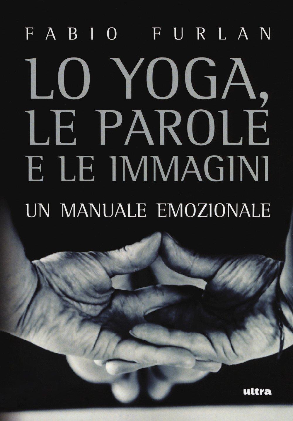 Lo yoga, le parole e le immagini. Un manuale emozionale