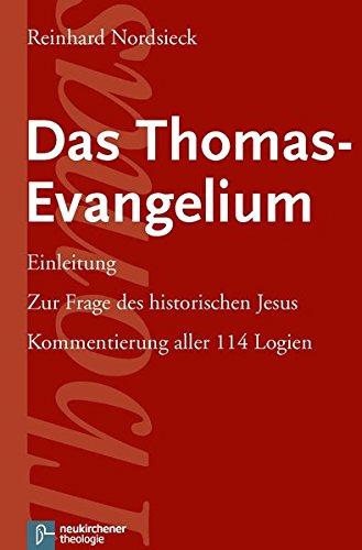 Das Thomas-Evangelium: Einleitung. Zur Frage des Historischen Jesus. Kommentierung Aller 114 Logien