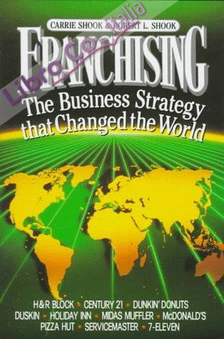 Franchising: the Business Strategy That Changed the World