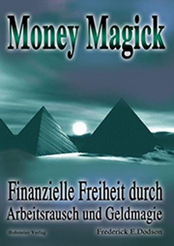 Money Magick: Finanzielle Freiheit Durch Arbeitsrausch Und Geldmagie