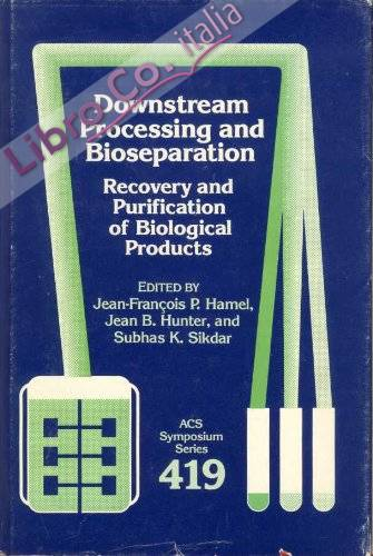 Downstream Processing and Bioseparation: Recovery and Purification of Biological Products