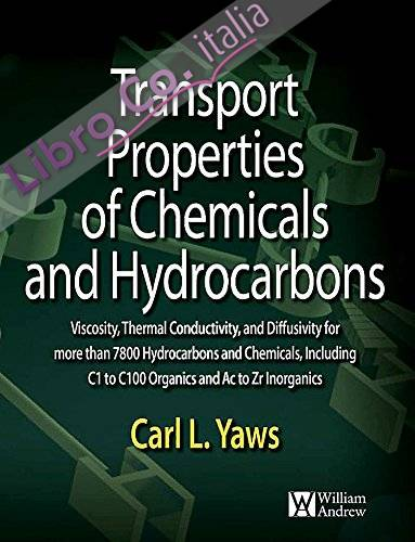 Transport Properties of Chemicals and Hydrocarbons: Viscosity, Thermal Conductivity, and Diffusivity For More Than 7800 Hydrocarbons and Chemicals, ... C1 To C100 Organics and Ac To Zr Inorganics
