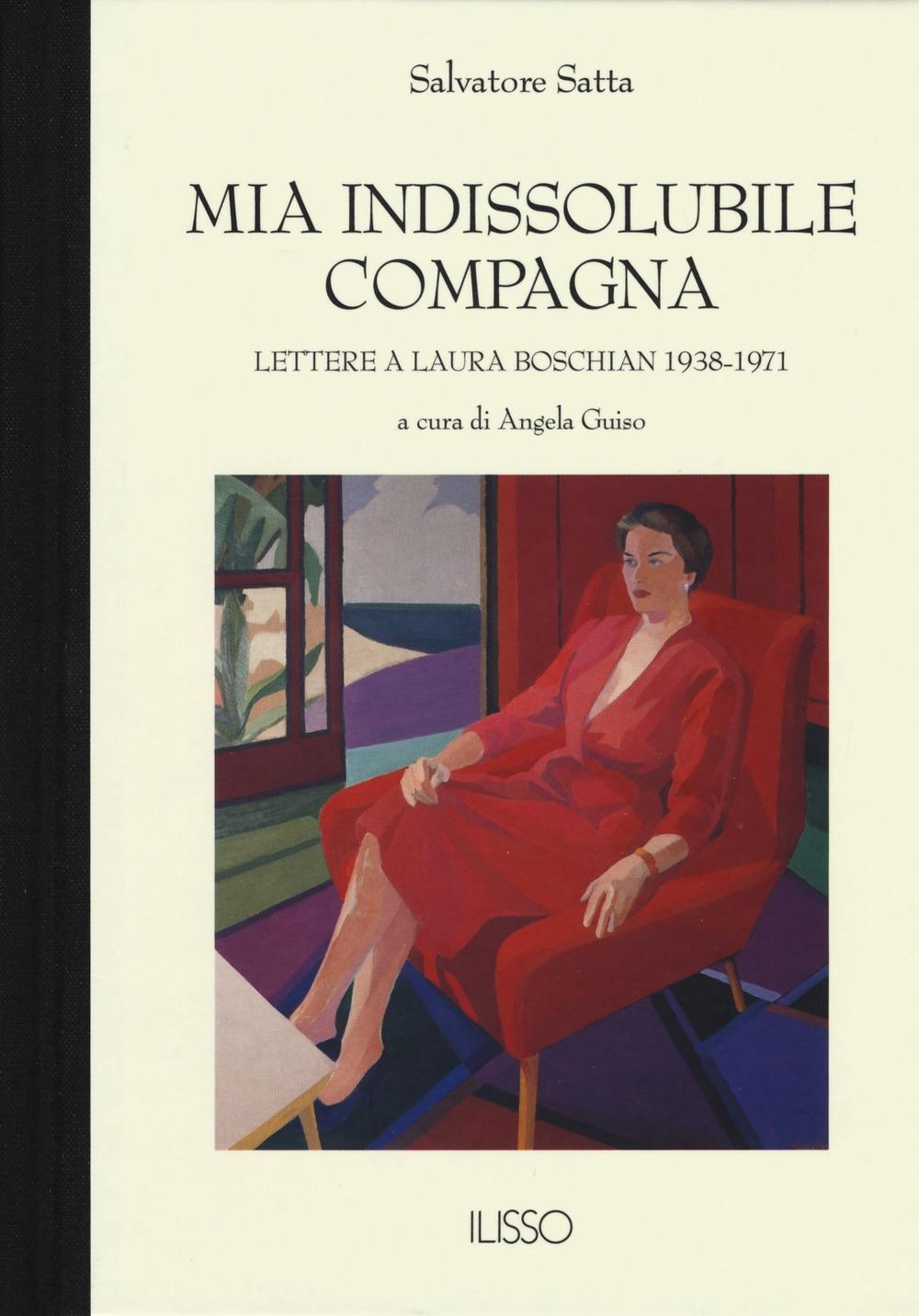 Mia indissolubile compagna. Lettere a Laura Boschian 1938-1971