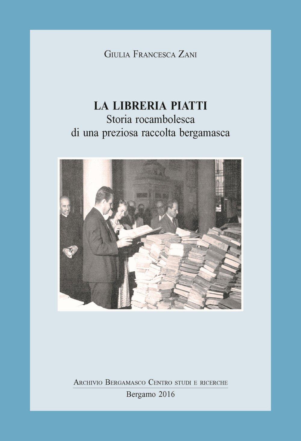 La libreria Piatti. Storia rocambolesca di una preziosa raccolta bergamasca