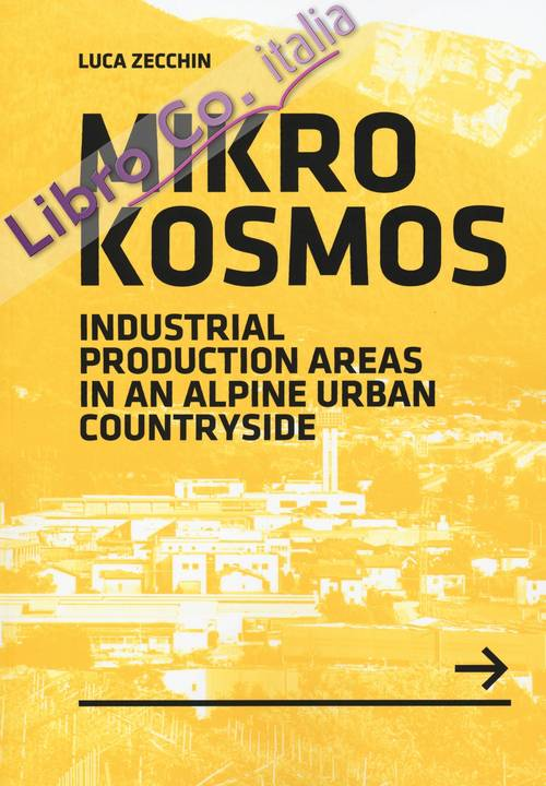 Mikrokosmos. Industrial production areas in an alpine urban countryside