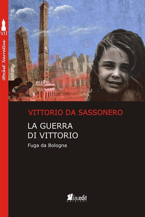 La guerra di Vittorio. Fuga da Bologna