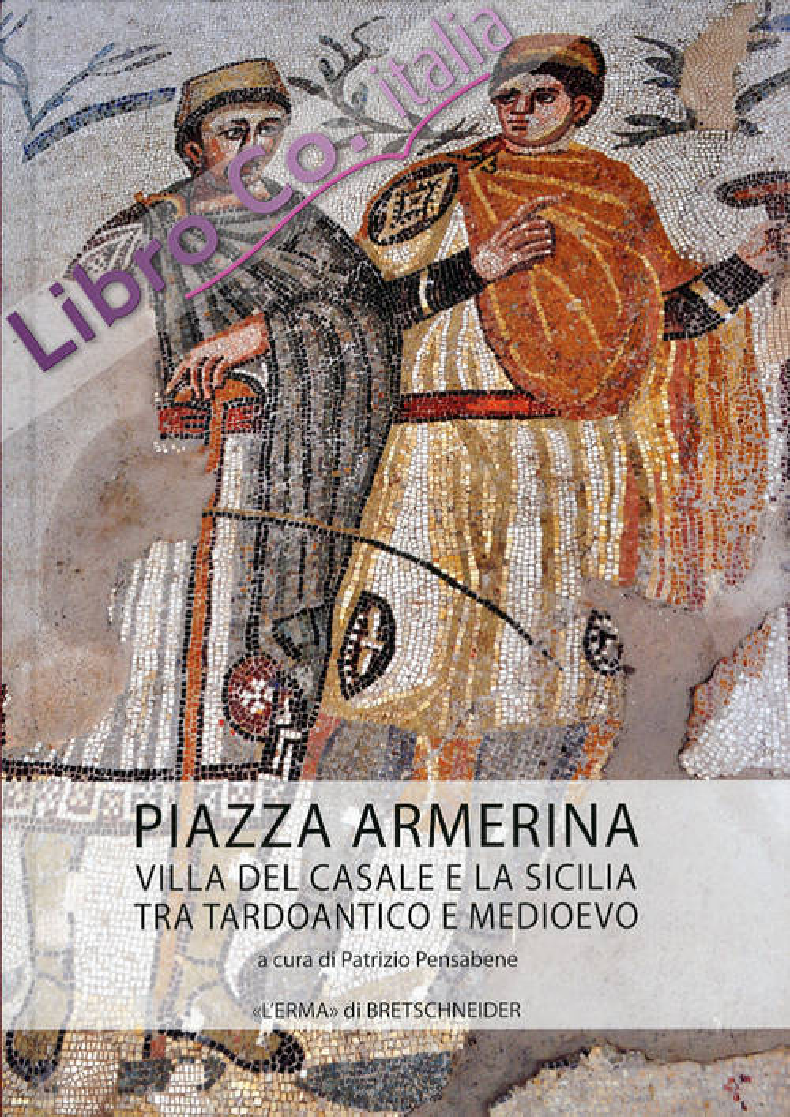 Piazza Armerina. Villa del Casale e la Sicilia tra tardoantico e medioevo.