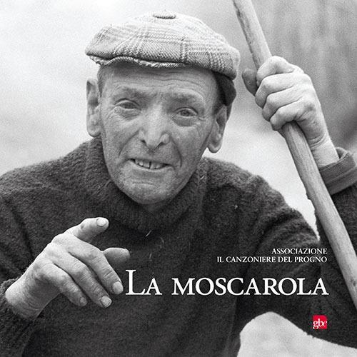 La moscarola. Con CD-Audio con testimonianze musicali e verbali degli informatori e del Canzoniere