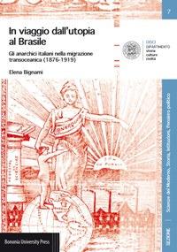 In viaggio dall'utopia al Brasile. Gli anarchici italiani nella migrazione transoceanica (1876-1919)