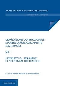 Giurisdizione costituzionale e potere democraticamente legittimato. Vol. 1: I soggetti e i meccanismi di dialogo