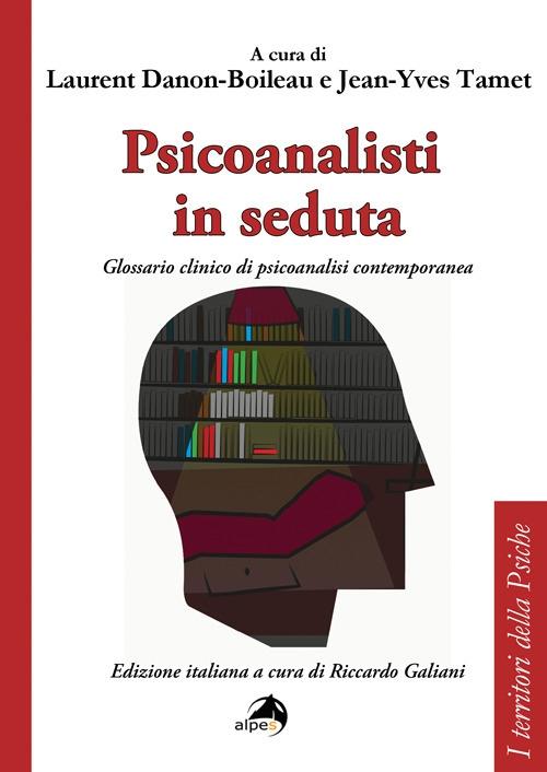 Psicoanalisti in seduta. Glossario clinico di psicoanalisi contemporanea