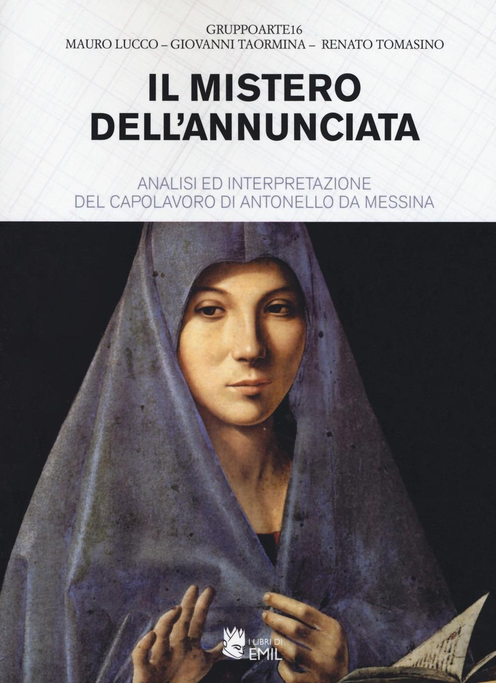 Il mistero dell'Annunciata. Analisi e interpretazione del capolavoro di Antonello da Messina
