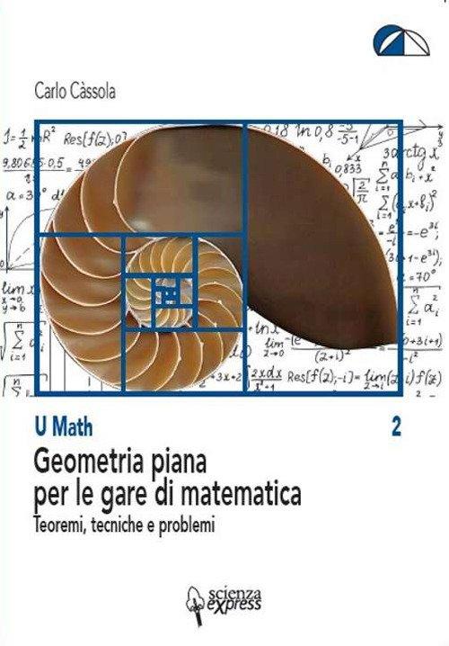 Geometria piana per le gare di matematica. Teoremi, tecniche e problemi