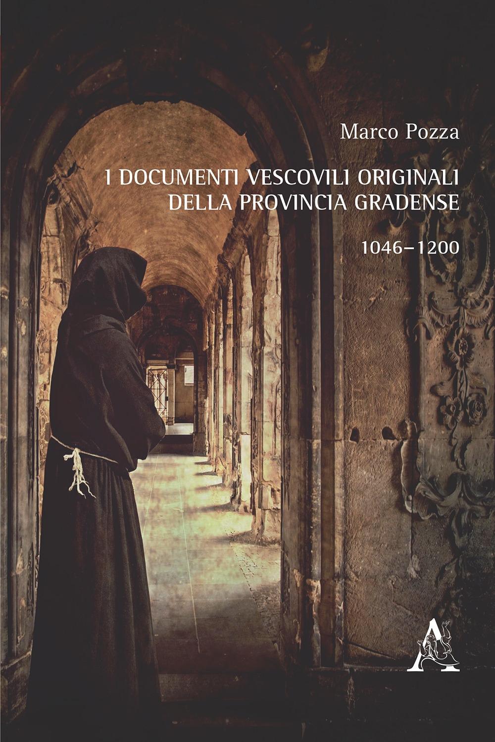 I documenti vescovili originali della provincia gradense. 1046-1200