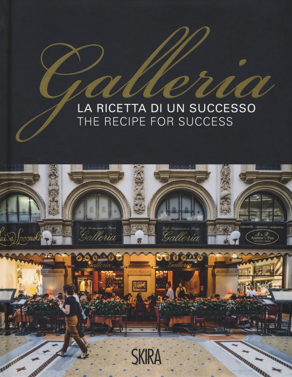 La ricetta di un successo. Galleria-The recipe for success. Ediz. illustrata