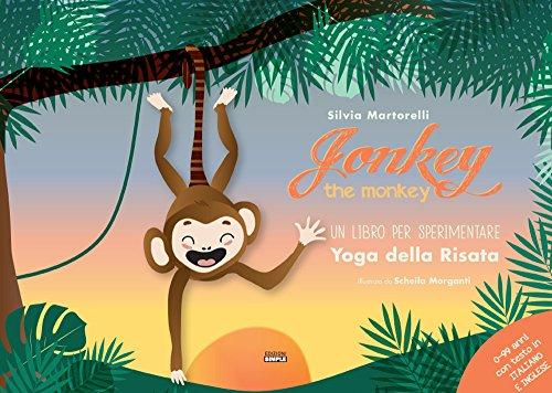 Jonkey the monkey. Un libro per sperimentare. Yoga della Risata. Ediz. a spirale