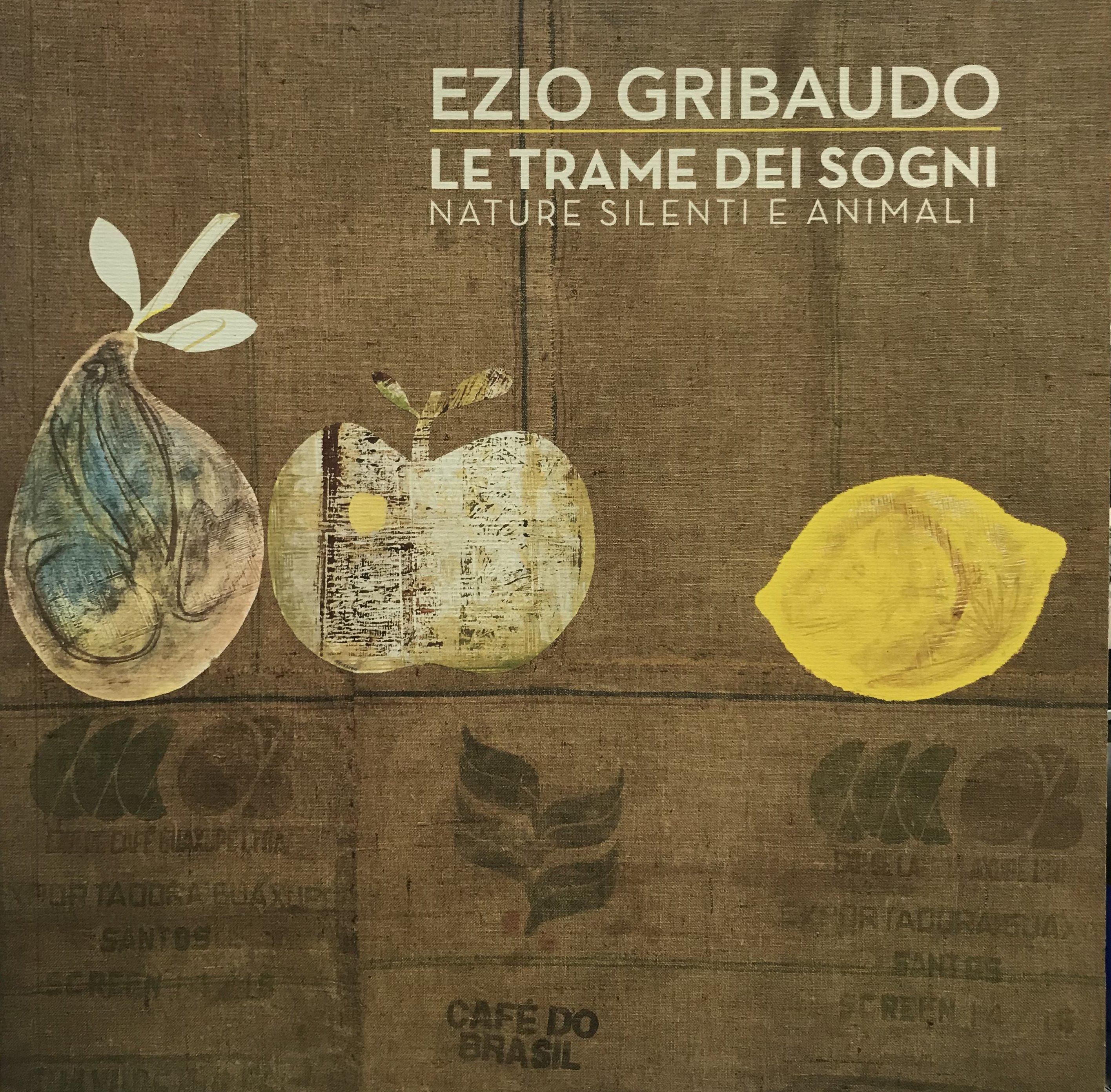 Ezio Gribaudo. Le trame dei sogni. Nature silenti e animali