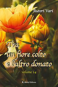 Tra un fiore colto e l'altro donato. Vol. 14