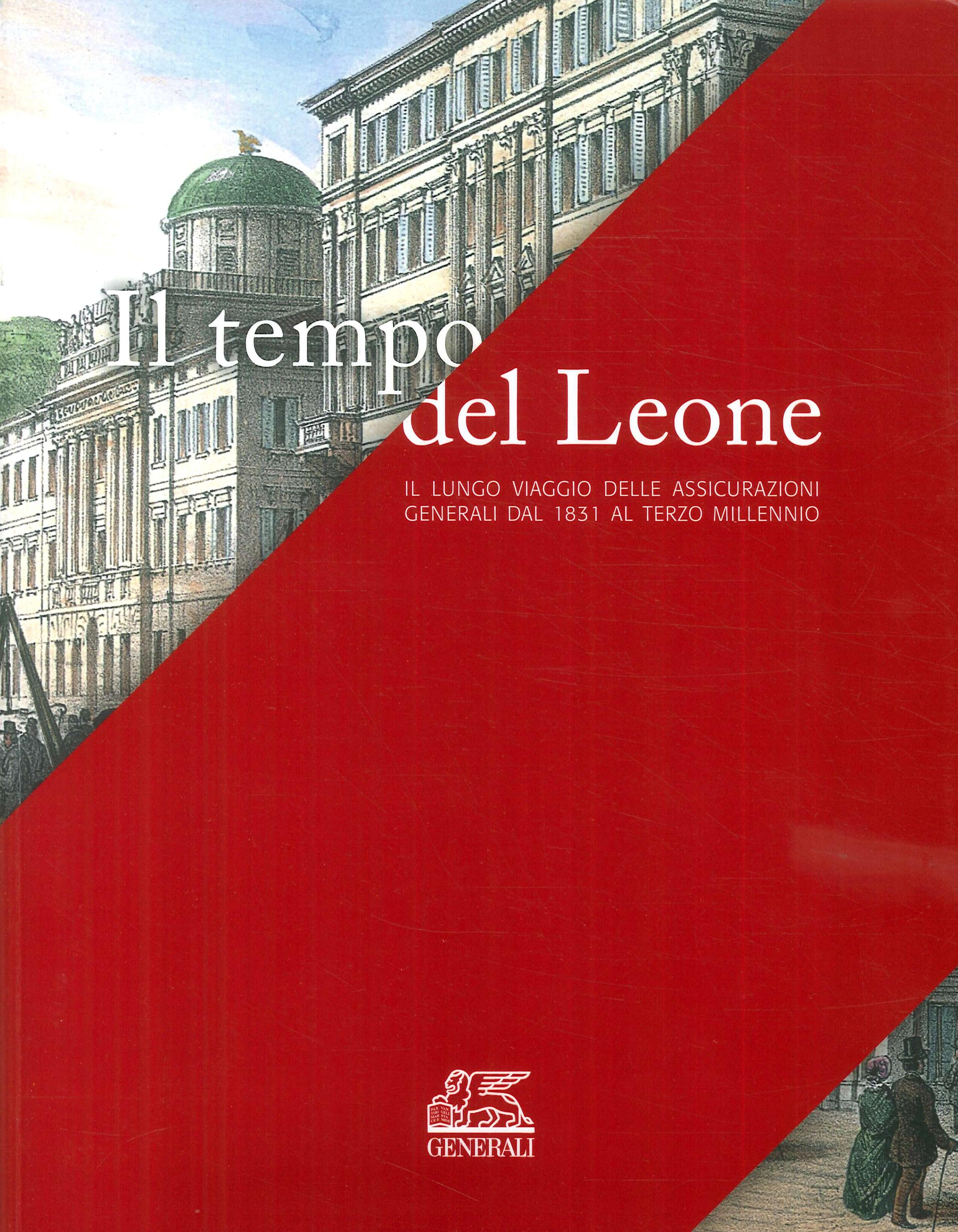 Il tempo del Leone. Il lungo viaggio delle Assicurazioni Generali dal 1831 al terzo millennio