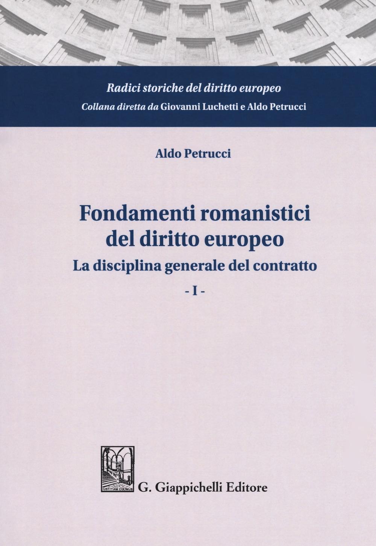Fondamenti romanistici del diritto europeo. Vol. 1: La disciplina generale del contratto