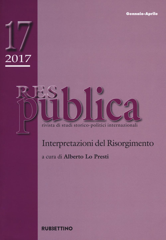 Res publica (2017). Vol. 17: Interpretazioni del Risorgimento (Gennaio-Aprile)
