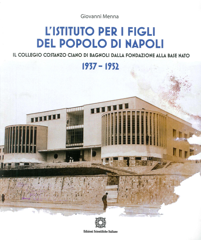 L'Istituto per i Figli del Popolo di Napoli. Il Collegio Costanzo Ciano di Bagnoli dalla fondazione alla base NATO. 1937-1952