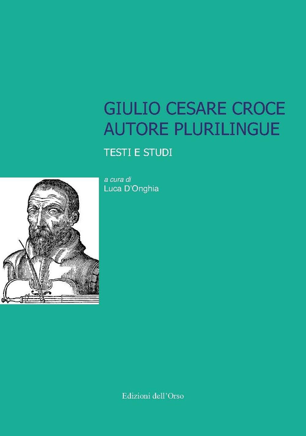 Giulio Cesare Croce autore plurilingue. Testi e studi
