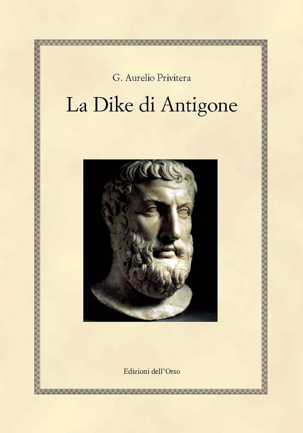 La Dike di Antigone. Testo italiano e greco. Ediz. bilingue