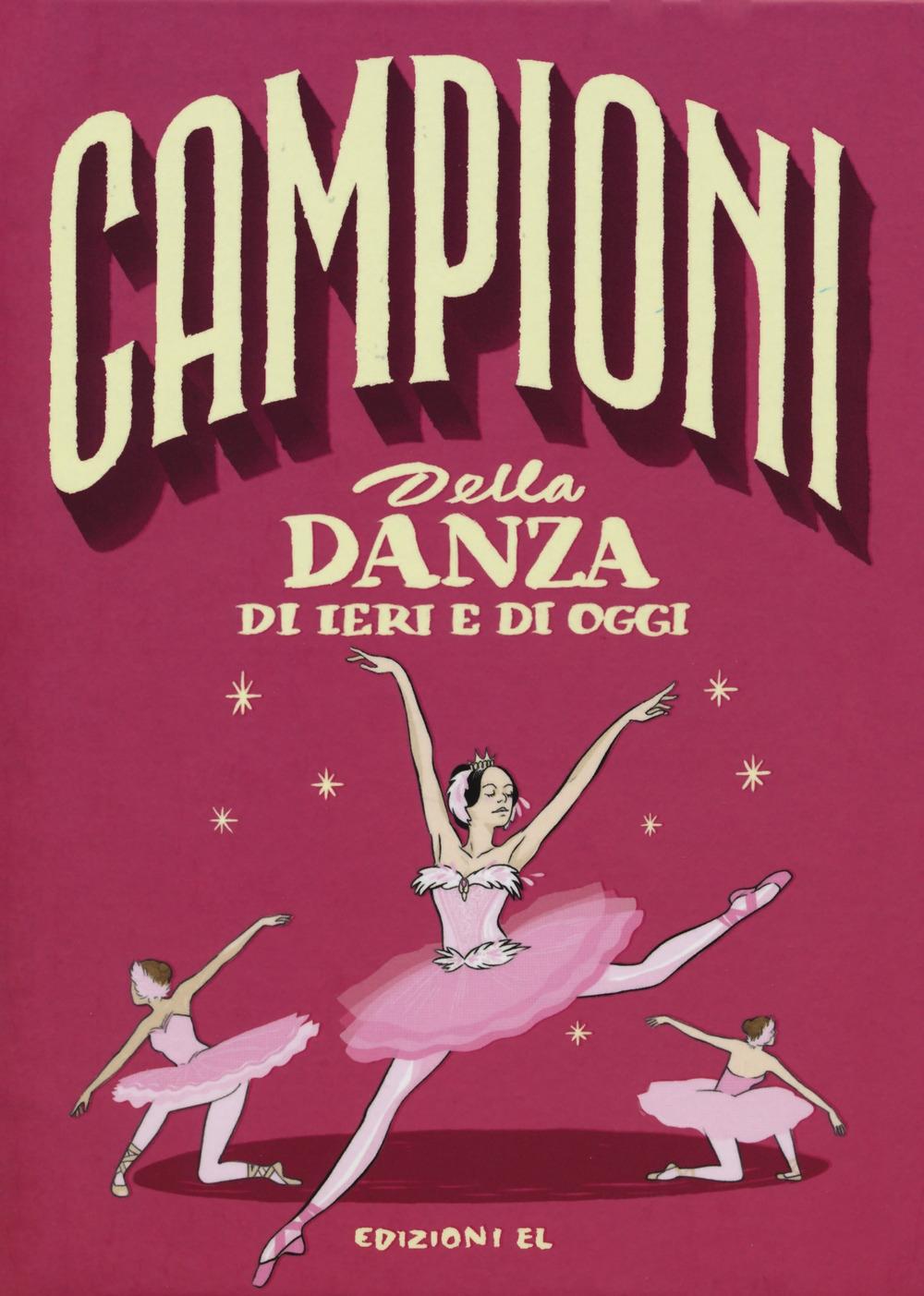 Campioni della danza di ieri e oggi. Ediz. a colori