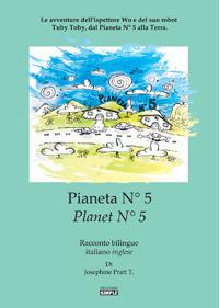 Pianeta N° 5-Planet N° 5. Le avventure dell'ispettore Wo e del suo robot Tuby Toby, dal pianeta N° 5 alla Terra. Ediz. italiana e inglese