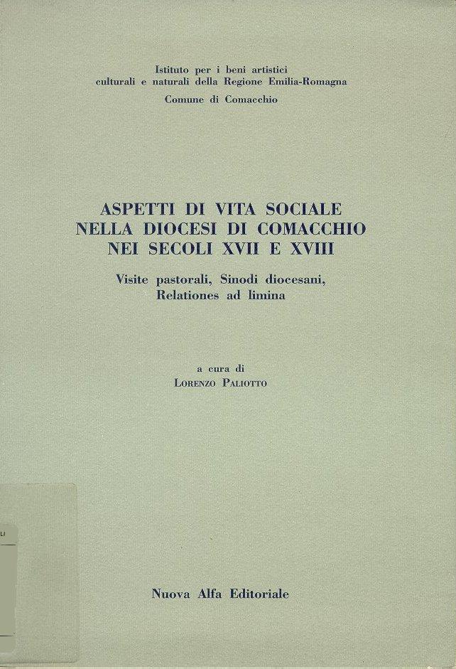 Aspetti di vita sociale nella diocesi di Comacchio nei secoli 17. e 18. Visite pastorali, sinodi diocesani, relationes ad limina