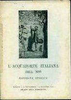 L'Acquaforte Italiana dell'800. Rassegna storica