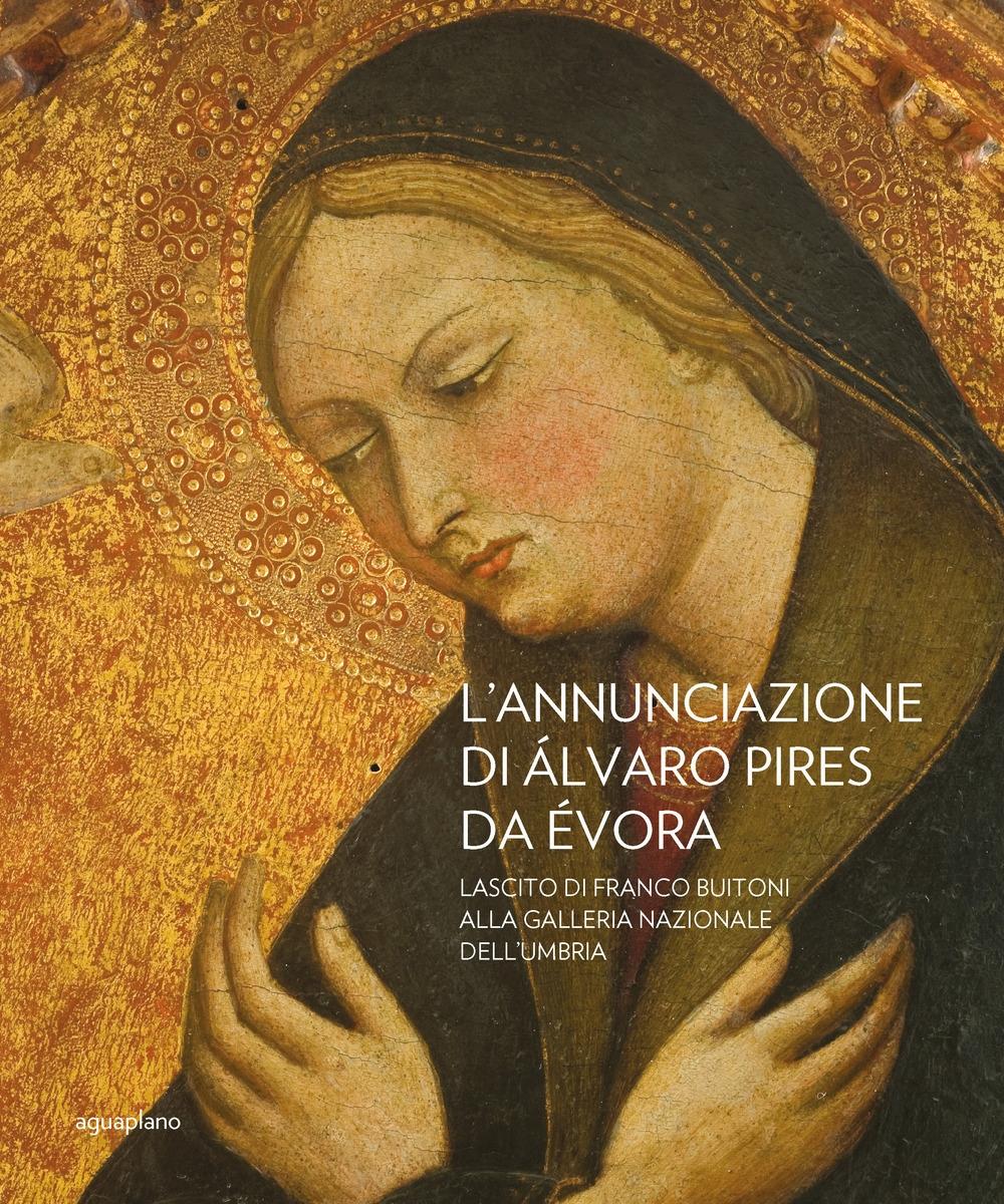 L'Annunciazione di Alvaro Pires Da Evora. Lascito di Franco Buiton alla Galleria nazionale dell'Umbria
