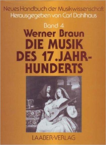 Neues Handbuch der Musikwissenschaft. Werner Braun. Die Musik des 17.Jahr-hunderts.. Band 4