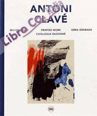 Antoni Clavé. Oeuvre gravé. Printed Work. Obra grabada. Catalogue Raisonné